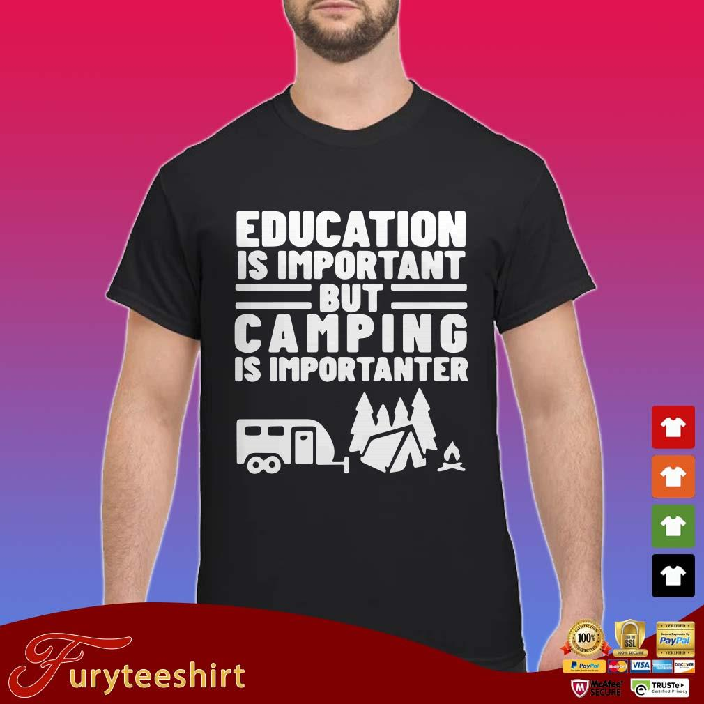 Education Is Important but Camping is Importanter Shirt