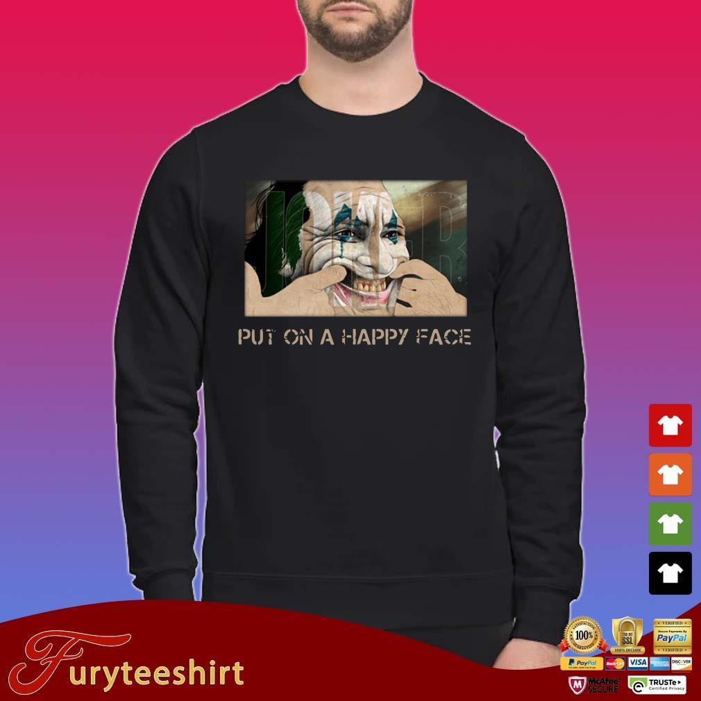Joker Joaquin Phoenix Put On A Happy Face Shirt