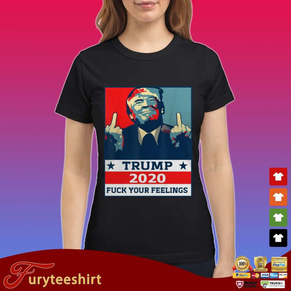 TRUMP 2020 Fuck Your Fellings Shirt