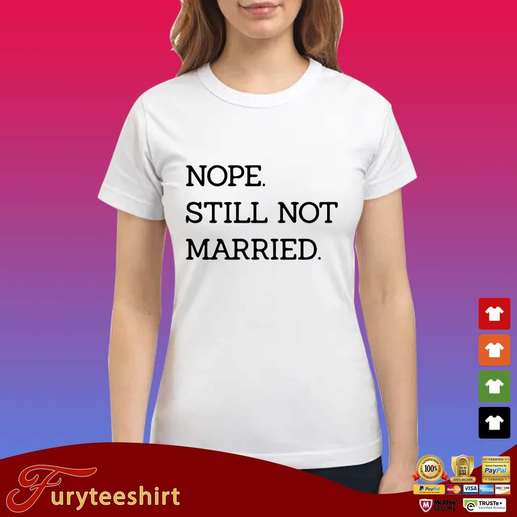 Nope Still Not Married Shirt