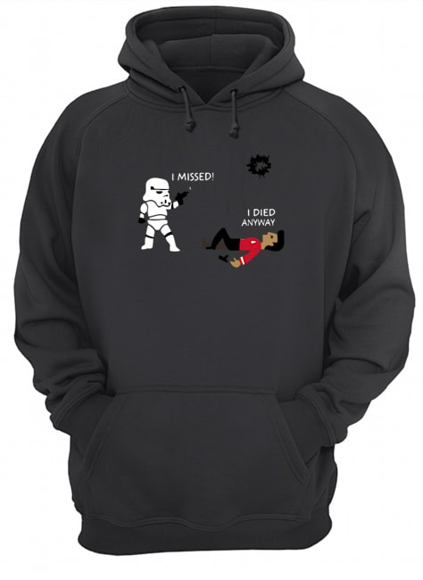 Stormtrooper Shootsi Missed I Died Anyway Star Wars Shirt