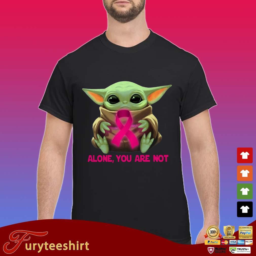 Baby Yoda Hug Cancer Alone You Are Not Shirt