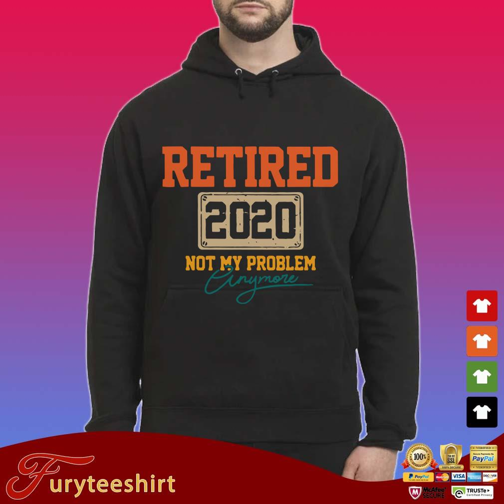Retired 2020 Not My Problem Signature Shirt