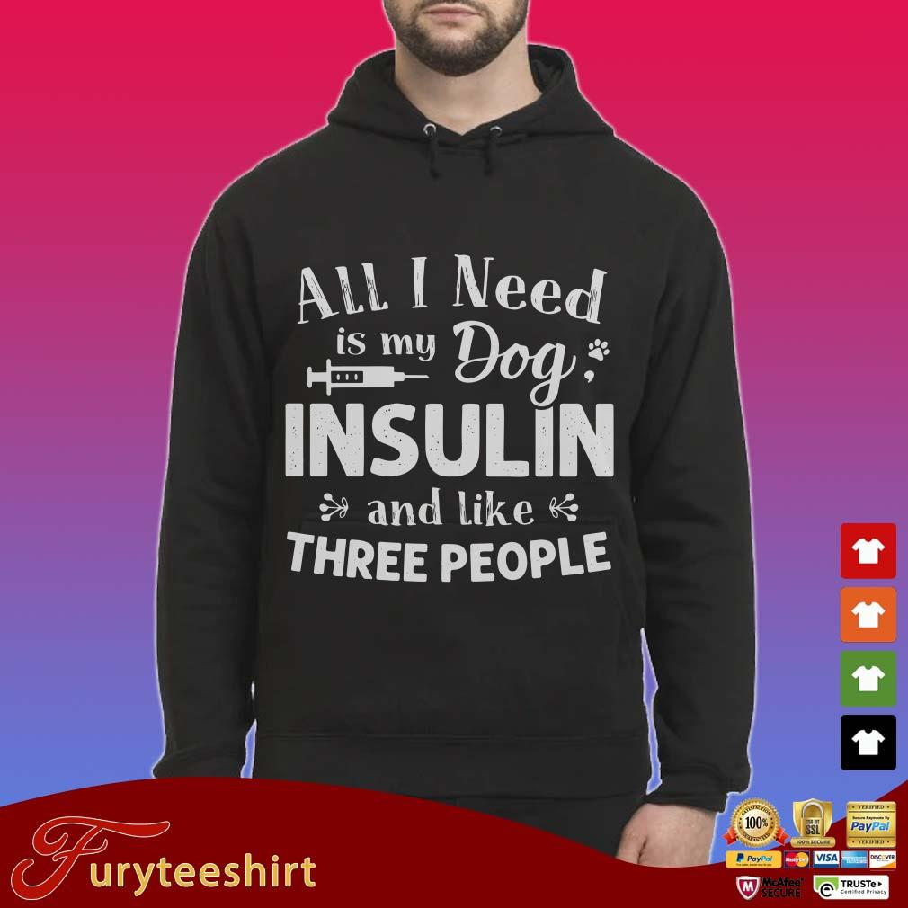 All I need is my dog insulin and like three people shirt