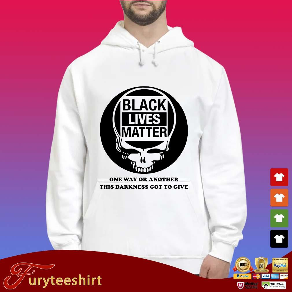 Grateful Dead Black lives matter one way or another this darkness got to give tee s Hoodie trắng