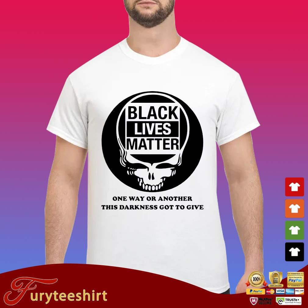 Grateful Dead Black lives matter one way or another this darkness got to give tee shirt