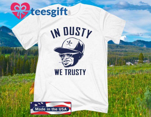 Houston Astros In Dusty We Trusty 2020 Shirt