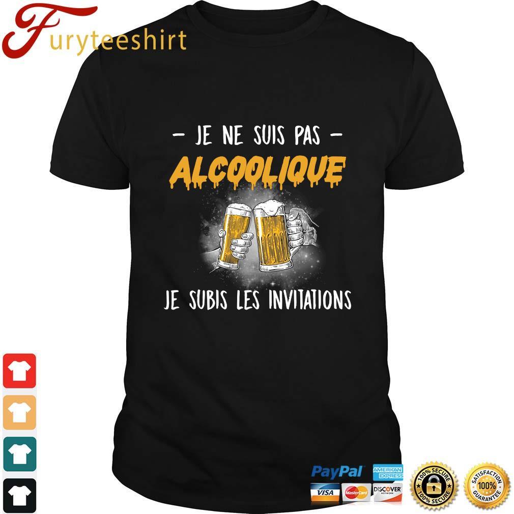 Beer je ne suis pas alcoolique je subis les invitations shirt