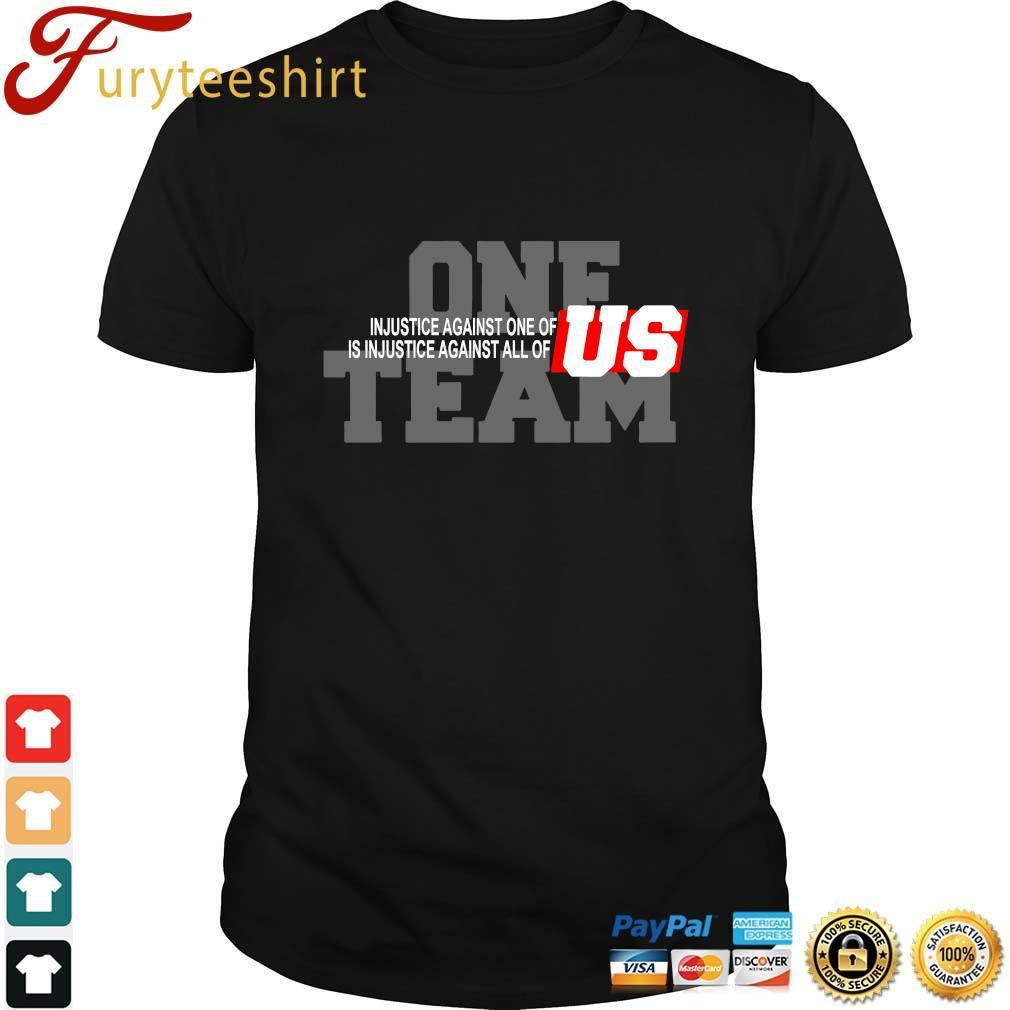 Injustice against one of us is injustice against all of us one team shirt