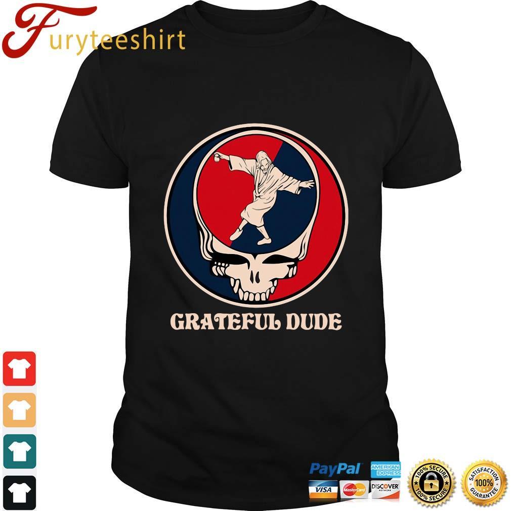 Jesus Dead Grateful Dude shirt
