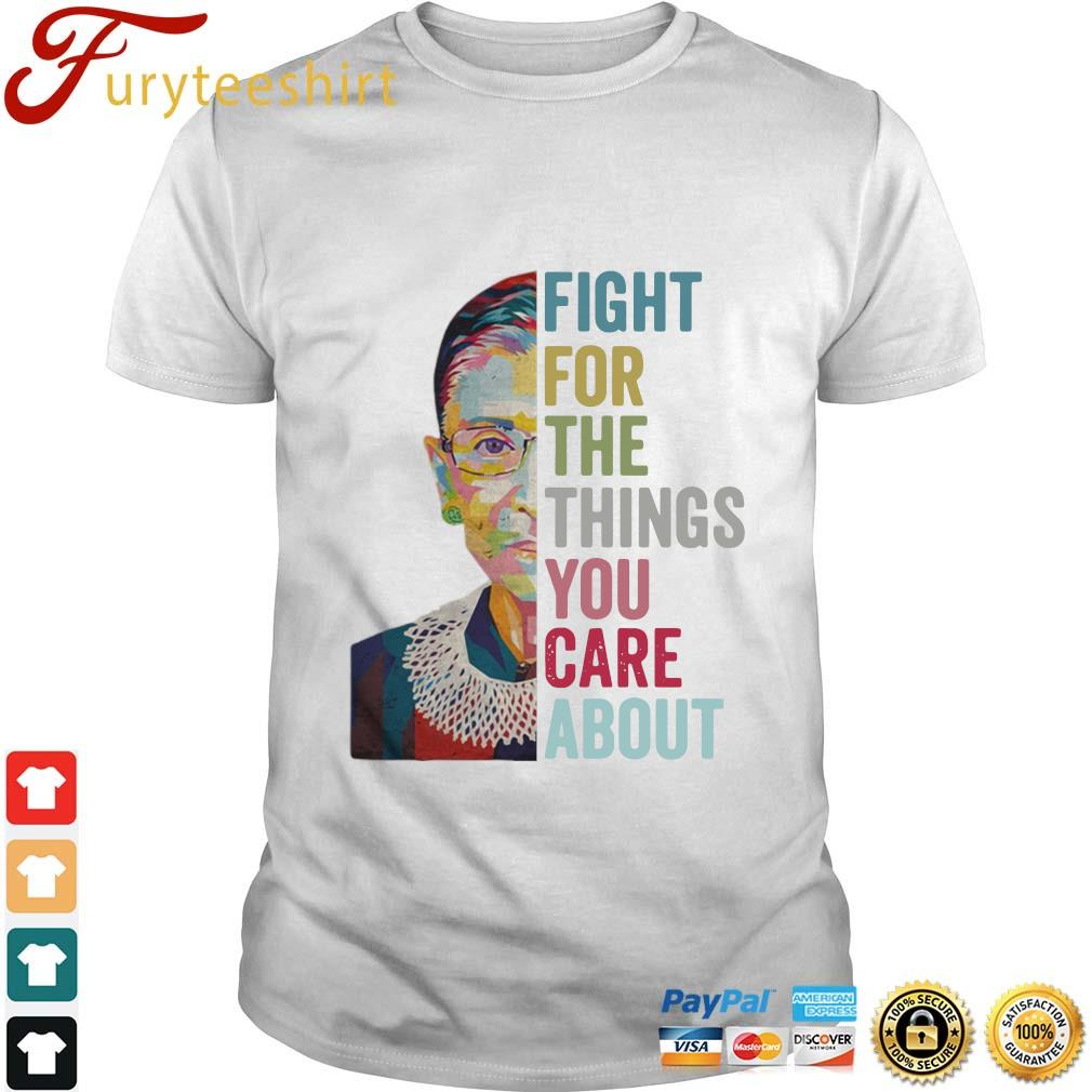 Ruth Bader Ginsburg fight for the things you care about RBG shirt