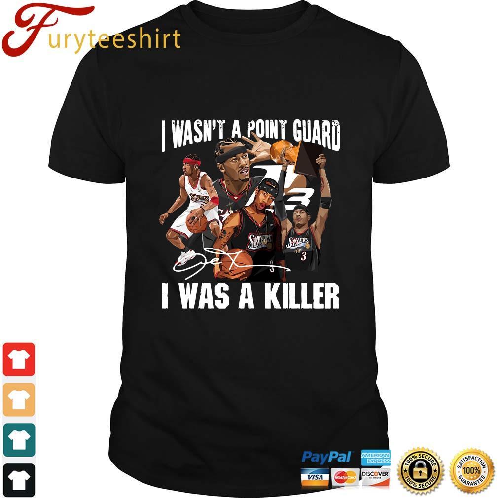 Sixers 3 I wasn't a point guard I was a killer signature shirt