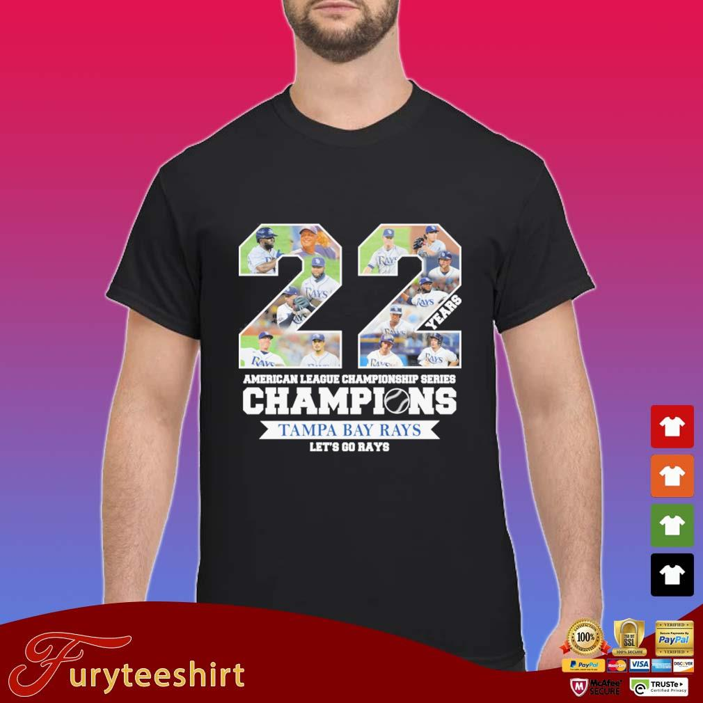 22 Years American League Championship Series Champions Tampa Bay Rays let's go Rays shirt