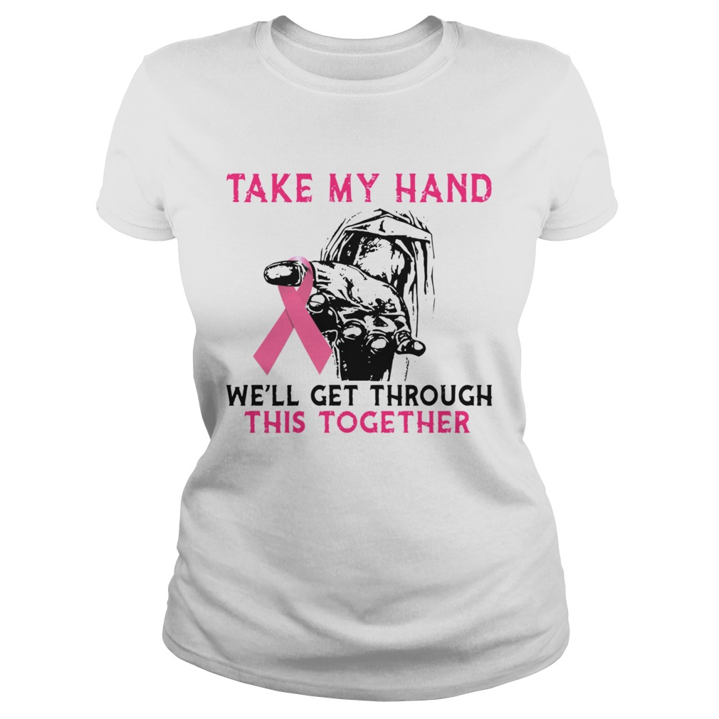 Breast Cancer Take My Hand Well Get Through This Together  Classic Ladies