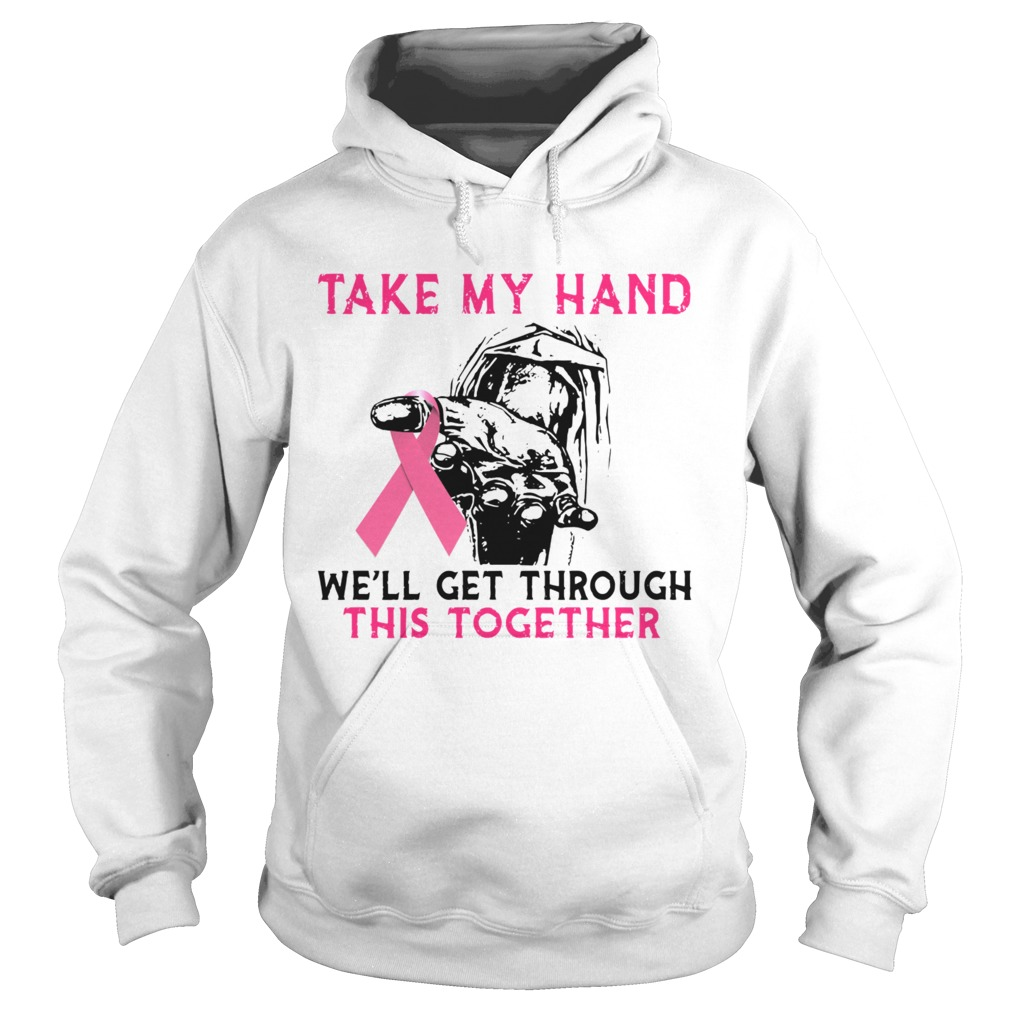 Breast Cancer Take My Hand Well Get Through This Together  Hoodie