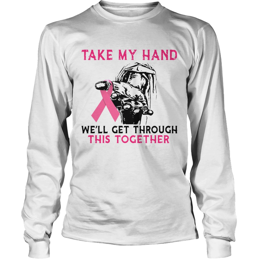Breast Cancer Take My Hand Well Get Through This Together  Long Sleeve