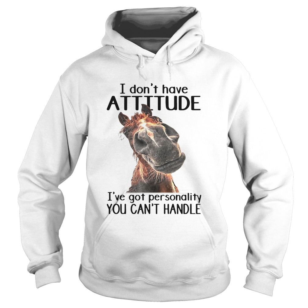 Horse I Dont Have Attitude Ive Got Personality You Cant Handle  Hoodie