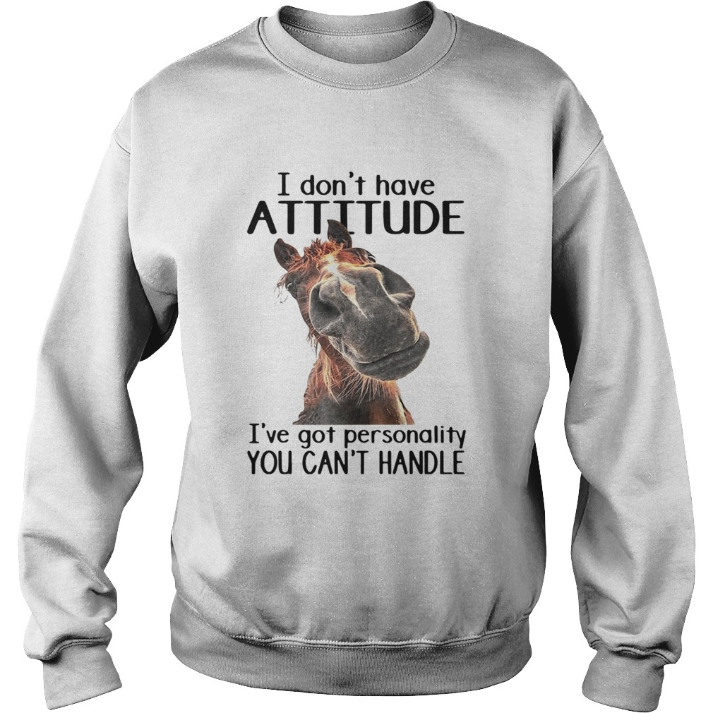 Horse I Dont Have Attitude Ive Got Personality You Cant Handle  Sweatshirt