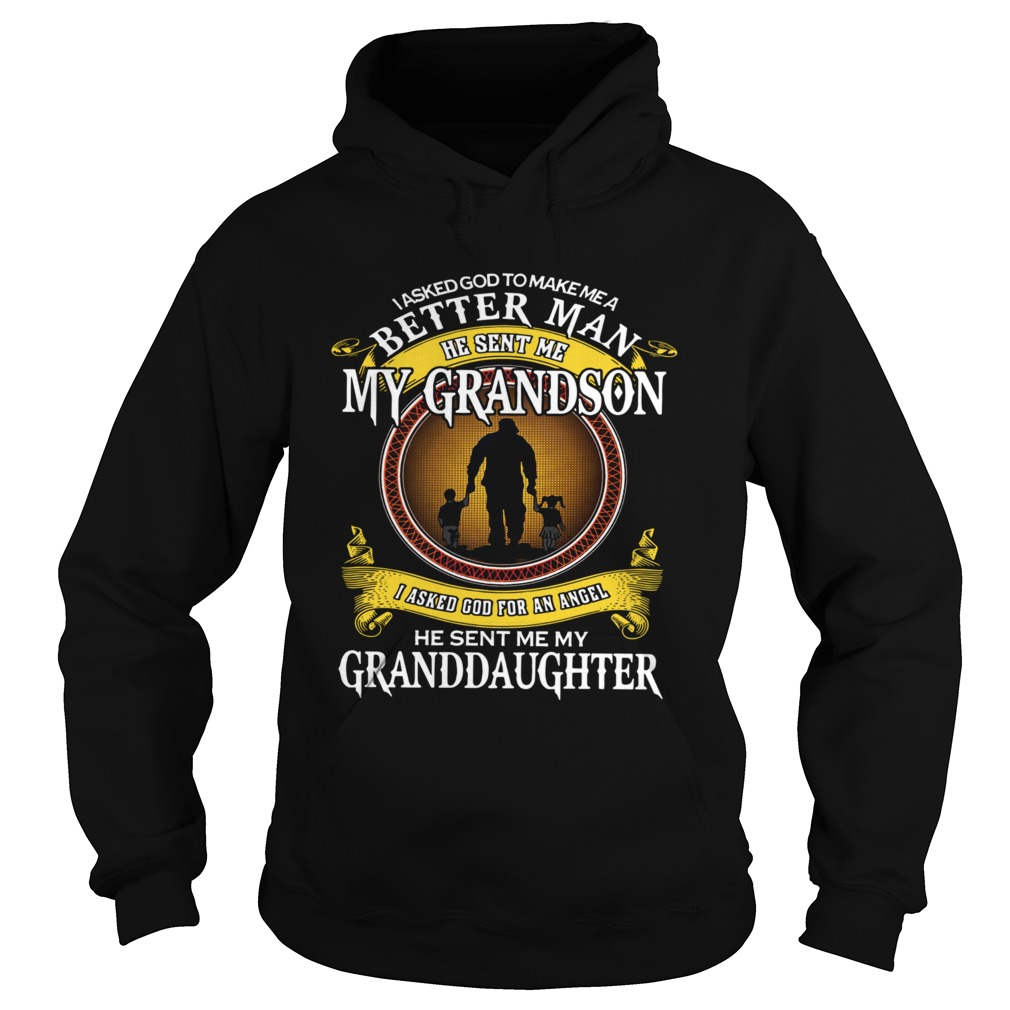 I Asked God To Make Me A Better Man He Sent Me My Grandson I Asked God For An Angel Granddaughter s Hoodie