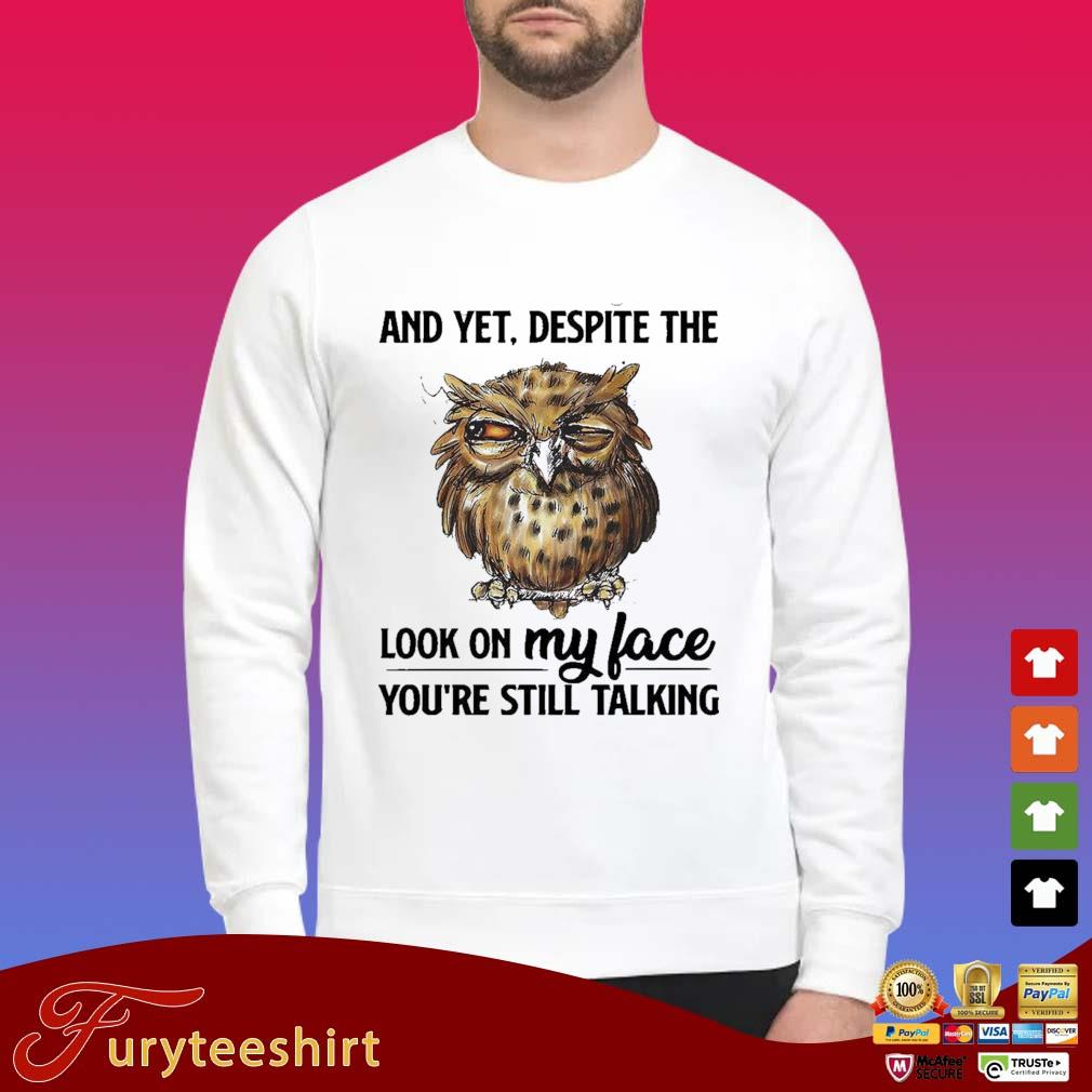 Owl And Yet Despite The Look On My Face You're Still Talking Shirt Sweater trang