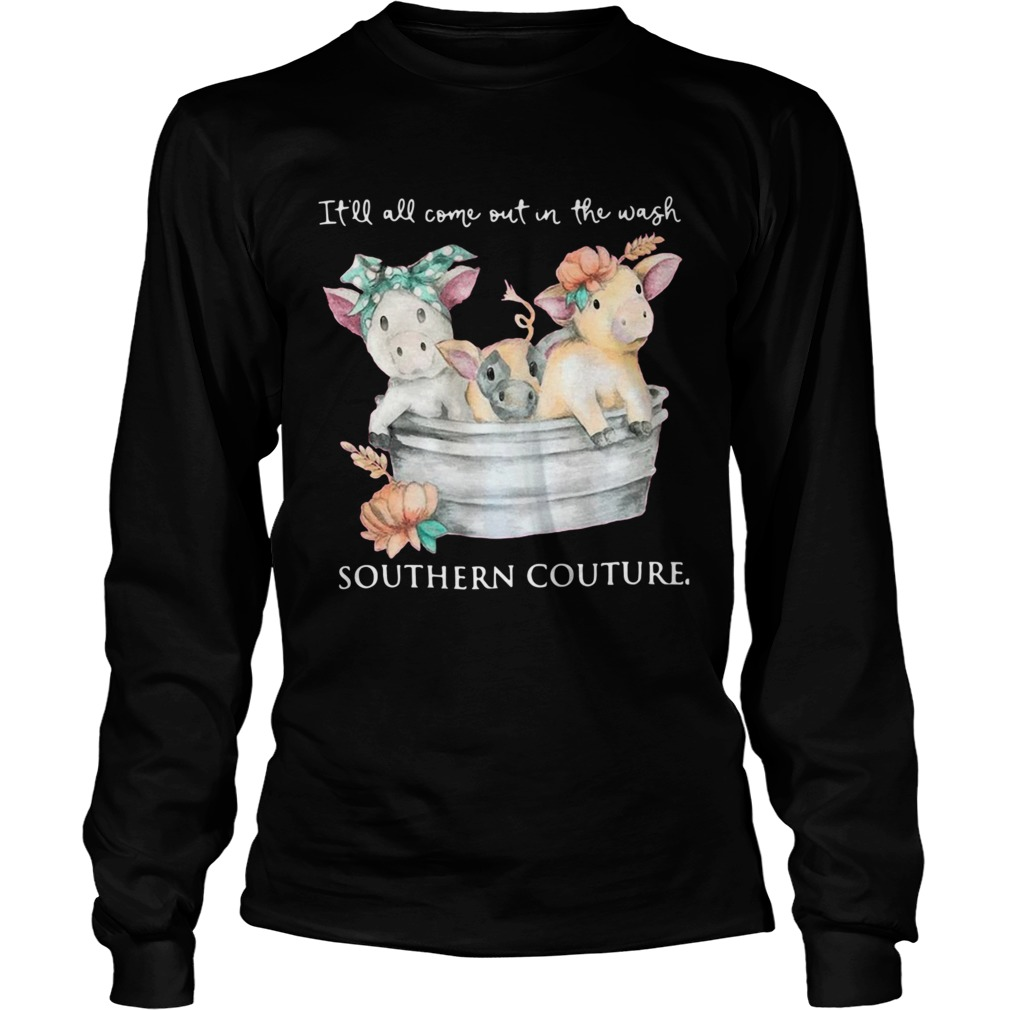 Pigs Itll All Come Out In The Wash Southern Couture  Long Sleeve