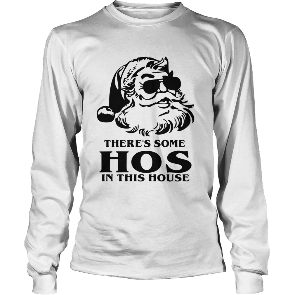 Santa Theres Some Hos In This House Christmas  Long Sleeve
