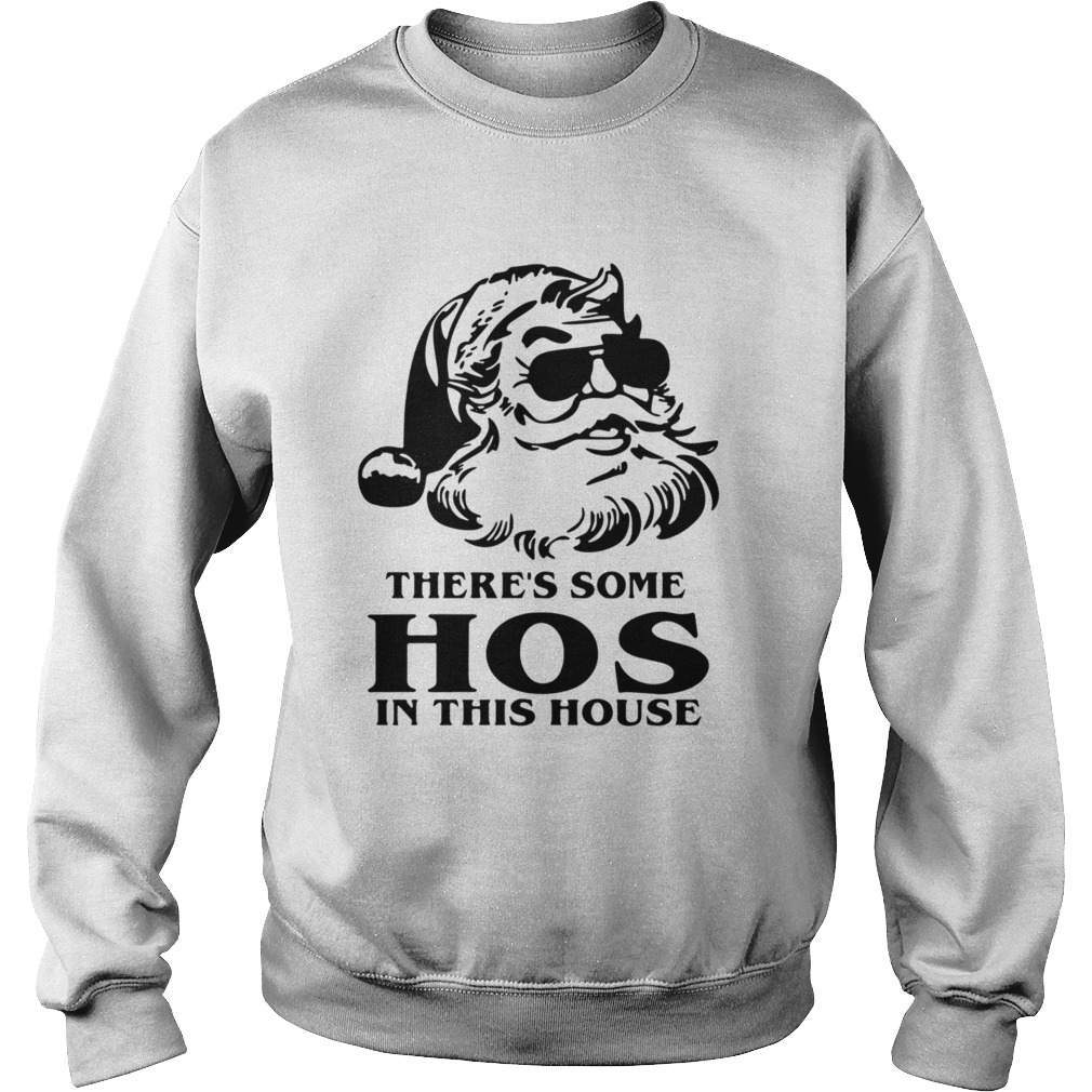 Santa Theres Some Hos In This House Christmas  Sweatshirt
