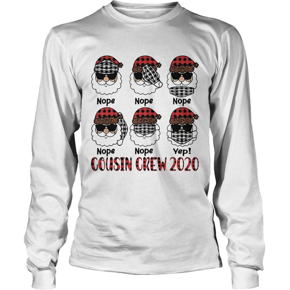 Santa Wearing Mask Nope Yep Cousin Crew 2020 Christmas  Long Sleeve