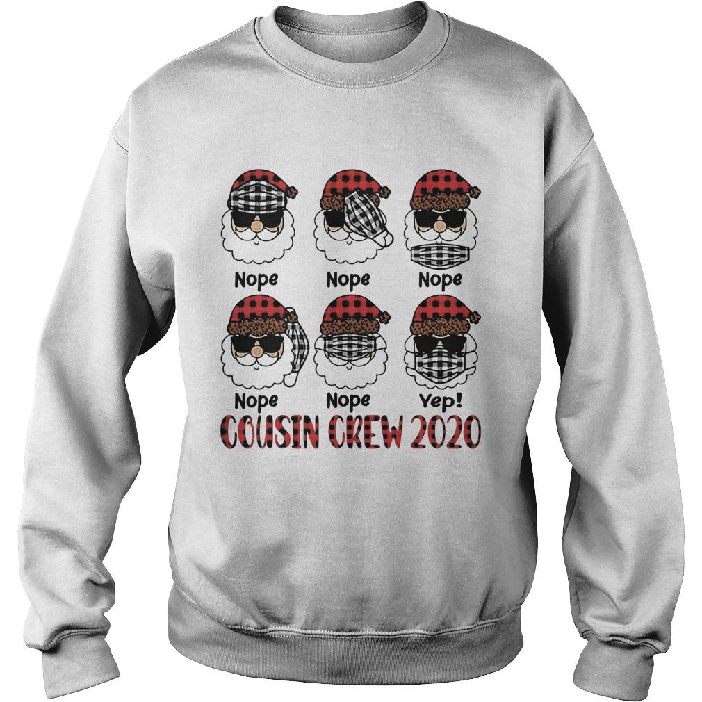 Santa Wearing Mask Nope Yep Cousin Crew 2020 Christmas  Sweatshirt