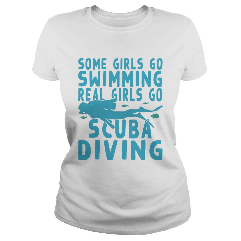 Some girls go swimming real girls go scuba diving  Classic Ladies