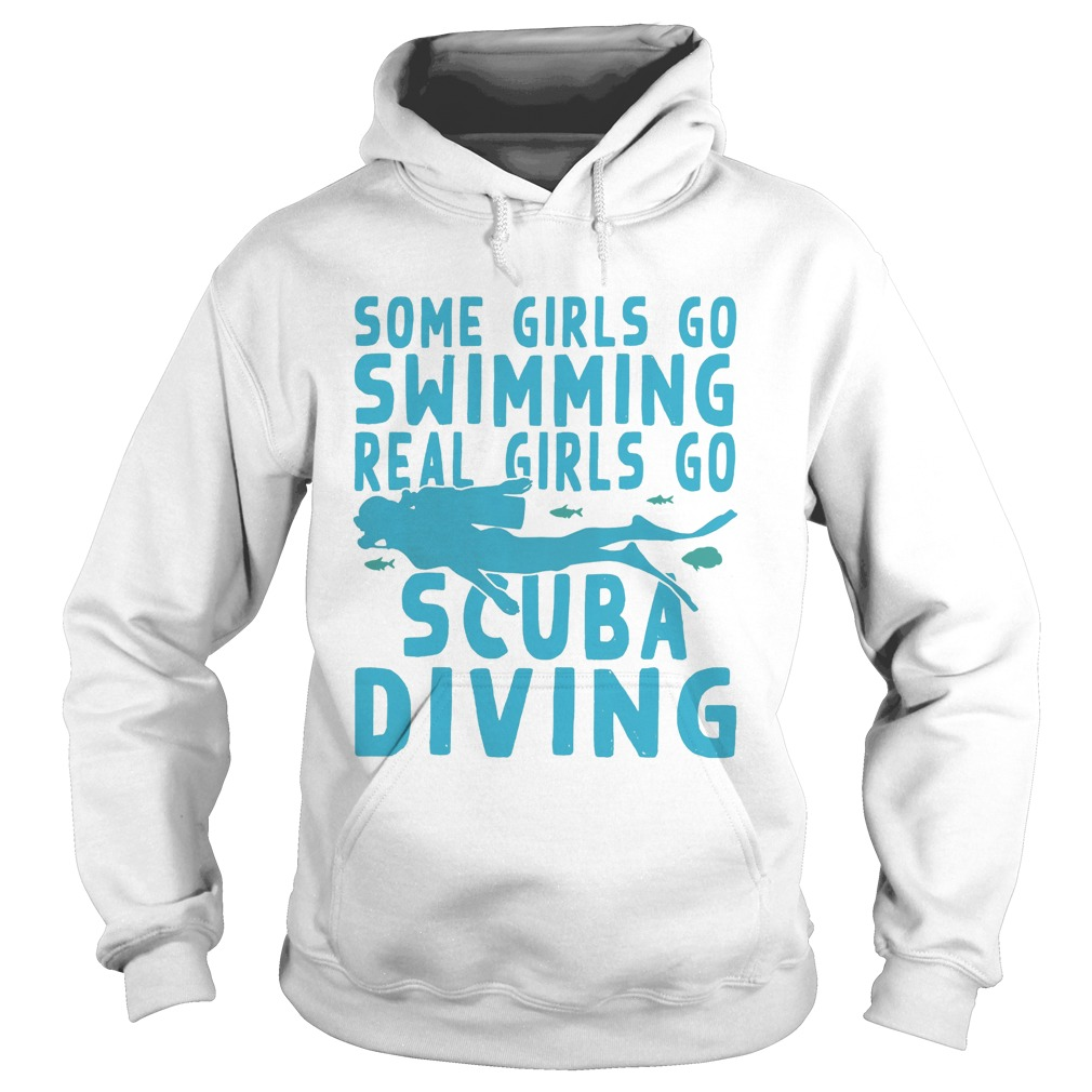 Some girls go swimming real girls go scuba diving  Hoodie