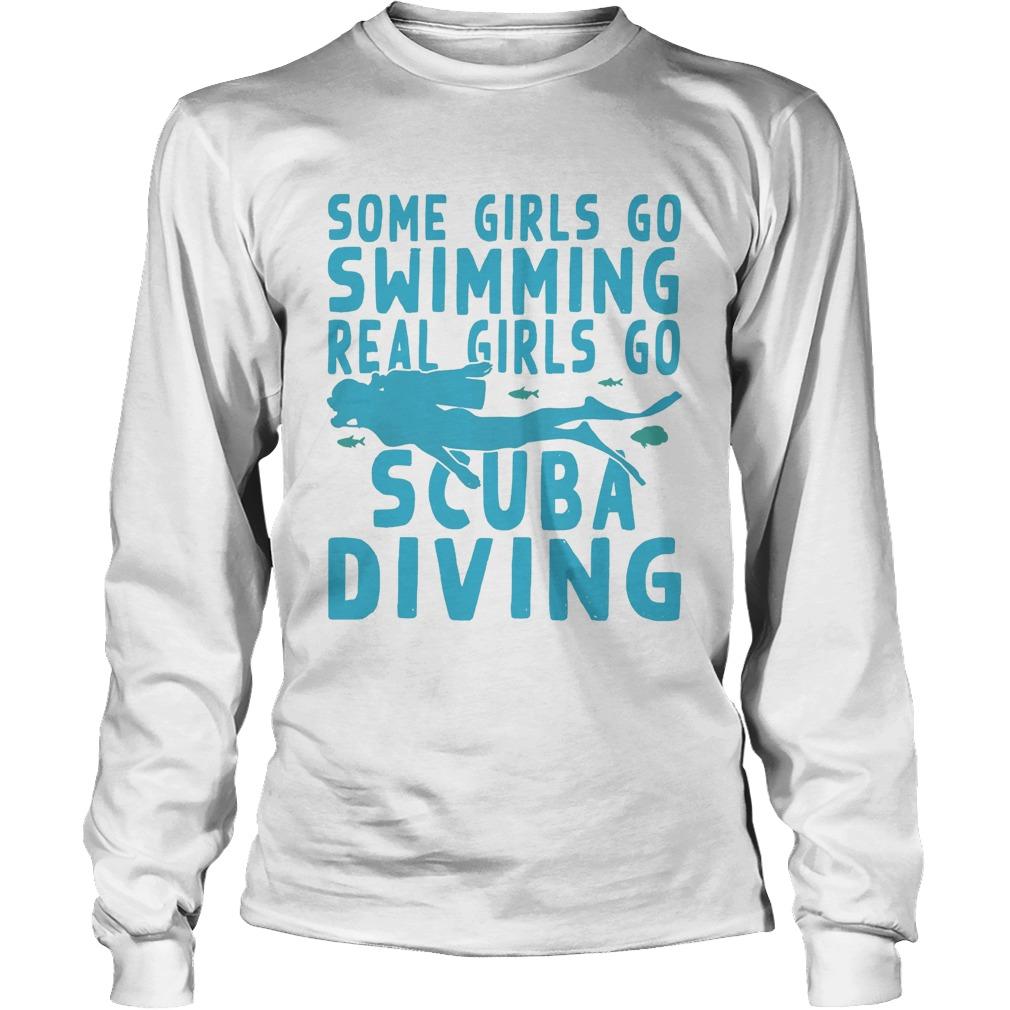 Some girls go swimming real girls go scuba diving  Long Sleeve