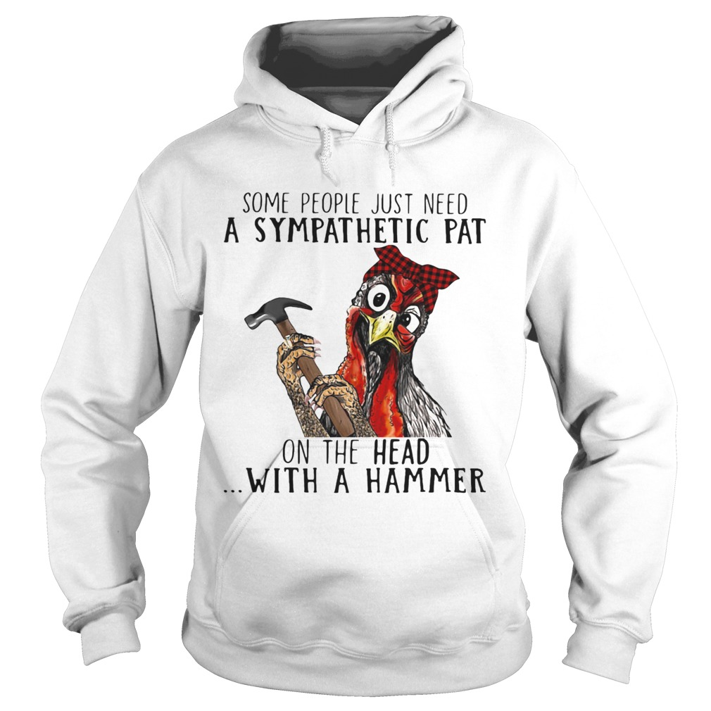 Some People Just Need A Sympathetic Pat On The Head With A Hammer  Hoodie