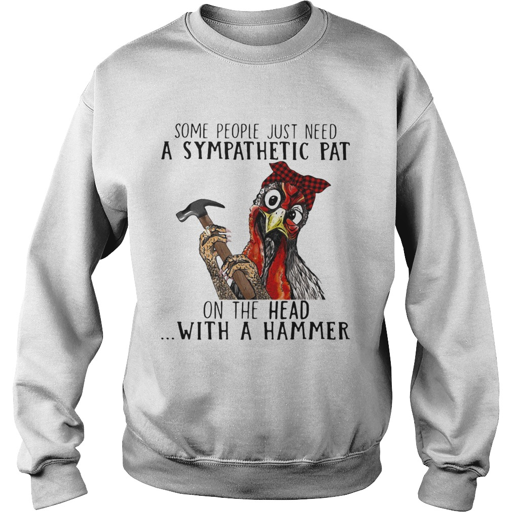 Some People Just Need A Sympathetic Pat On The Head With A Hammer  Sweatshirt