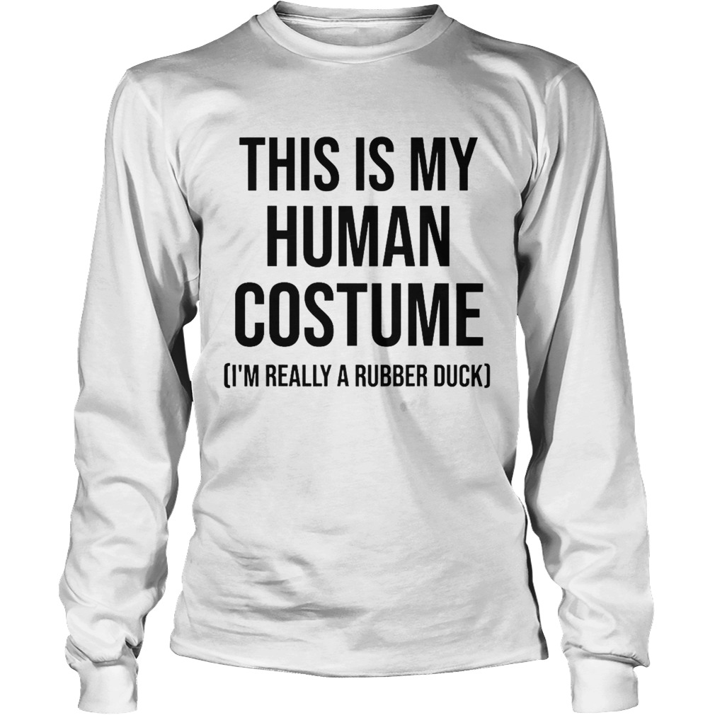 This is my human costume im really a rubber duck halloween  Long Sleeve