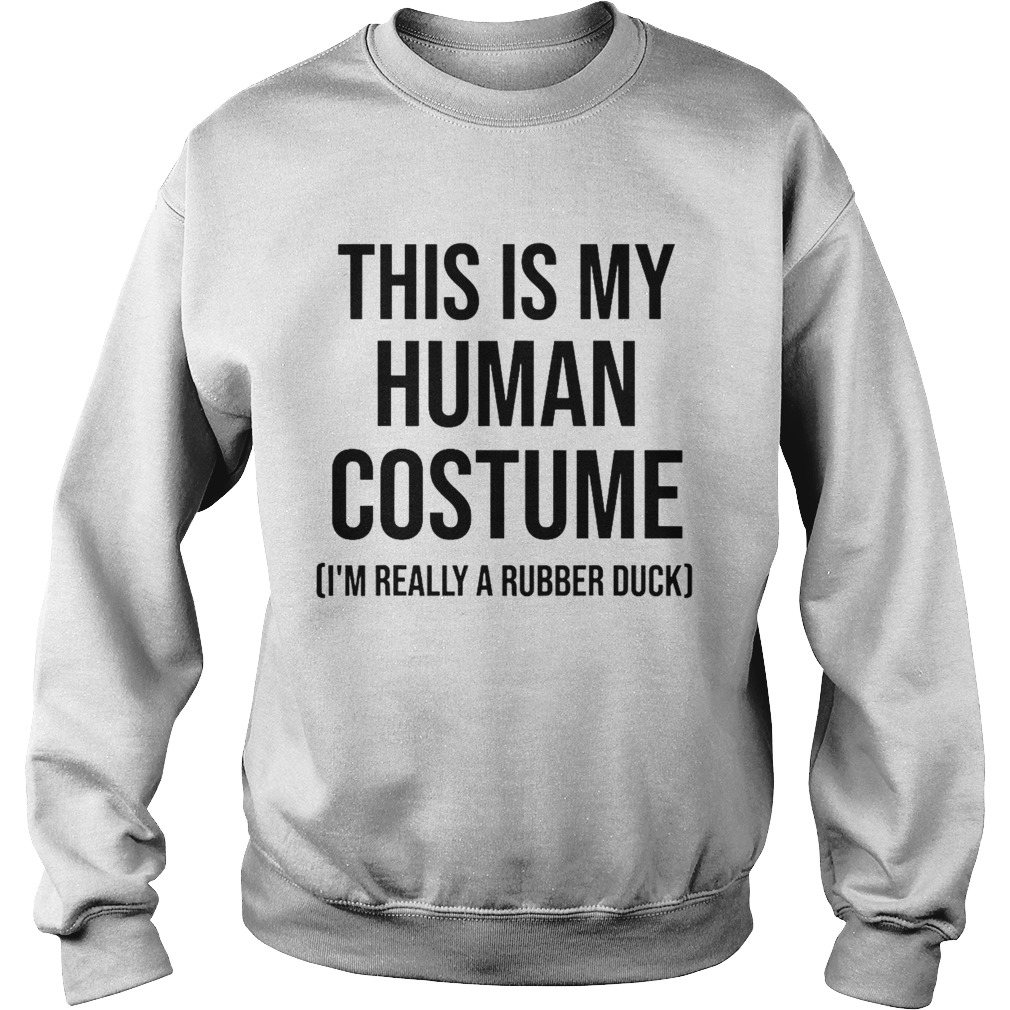 This is my human costume im really a rubber duck halloween  Sweatshirt