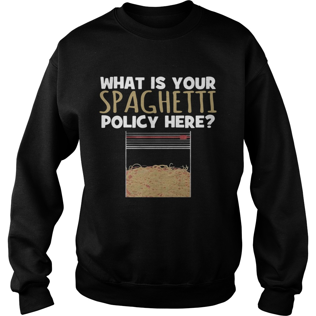 What Is Your Spaghetti Policy Here  Sweatshirt