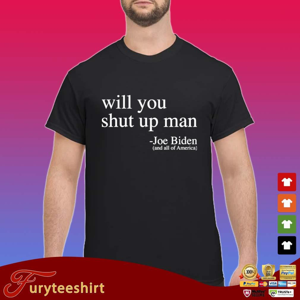 Will you shut up man Joe Biden shirts