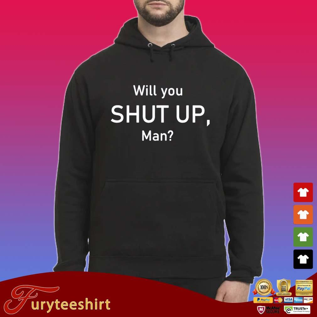 Will You Shut Up Man President Debate Election 2020 Shirt Hoodie den