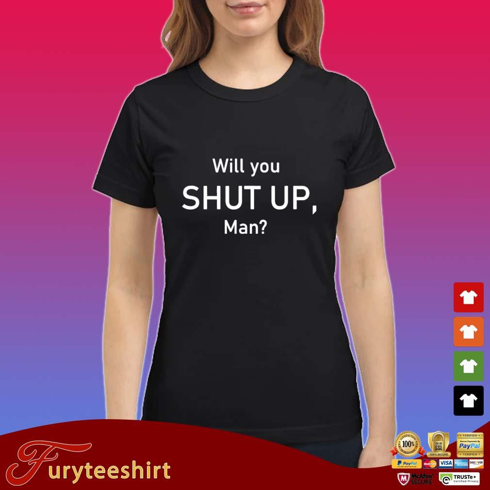 Will You Shut Up Man President Debate Election 2020 Shirt Ladies den