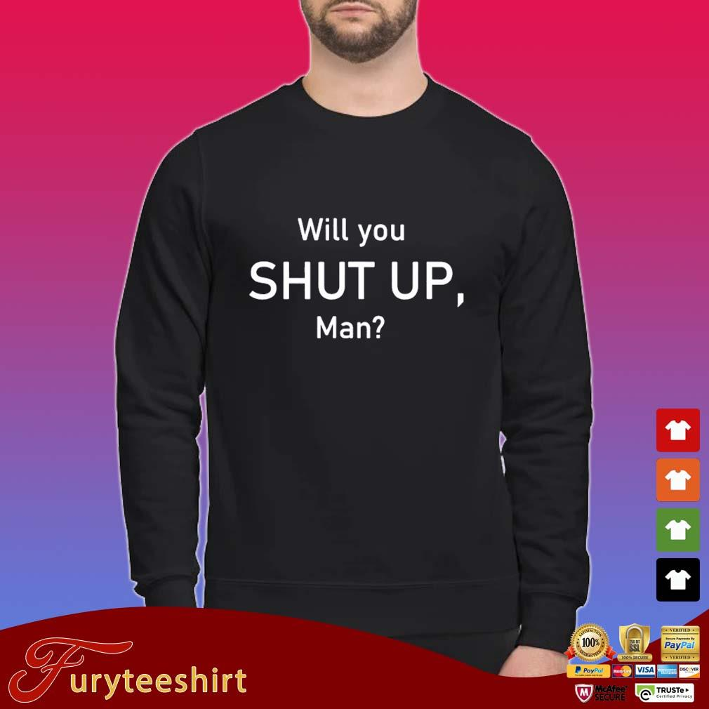Will You Shut Up Man President Debate Election 2020 Shirt Sweater den