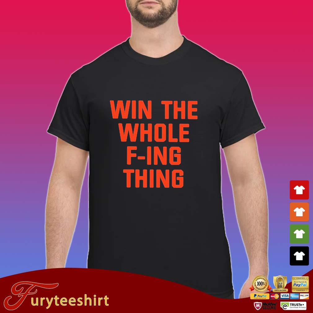 Win The Whole F ing Thing Shirt