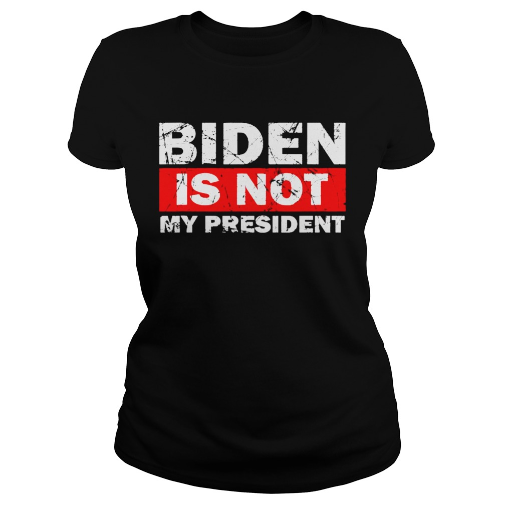 Biden Is Not My President Biden 2020 Political  Classic Ladies