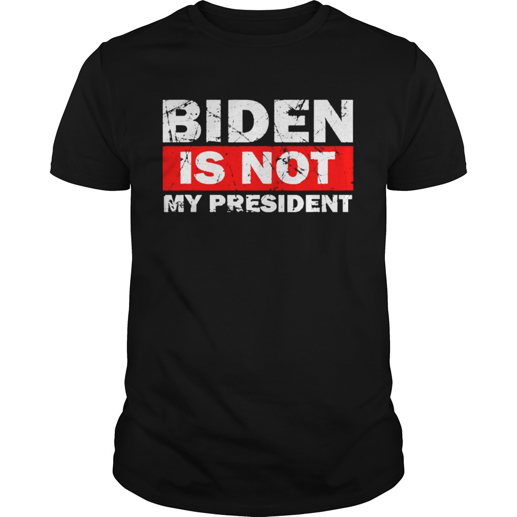 Biden Is Not My President Biden 2020 Political  Unisex