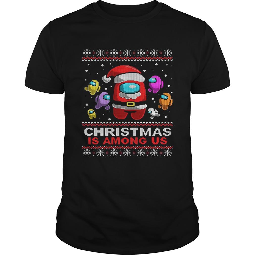 Christmas Is Among Us Ugly  Unisex
