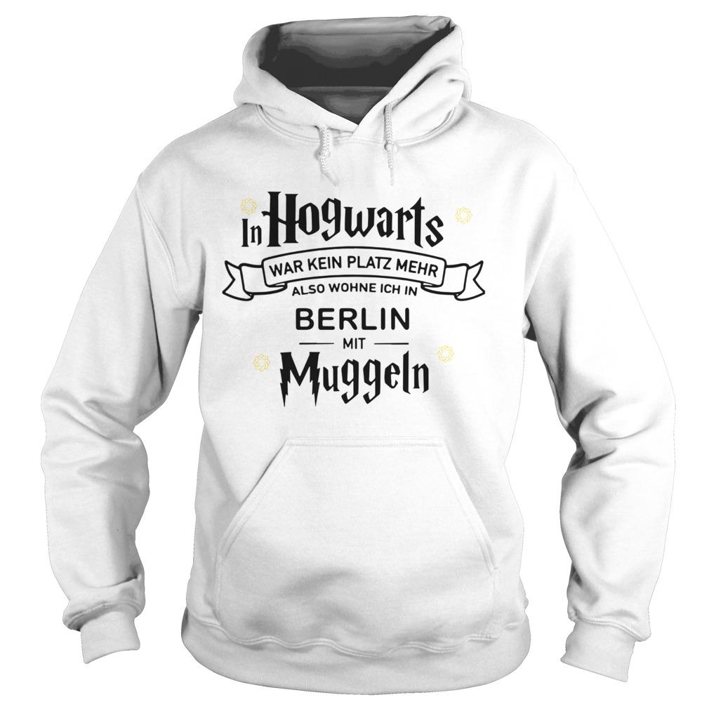 In Hogwarts War Kein Platz Mehr Als Wohne Ich In Berlin Mit Muggeln  Hoodie
