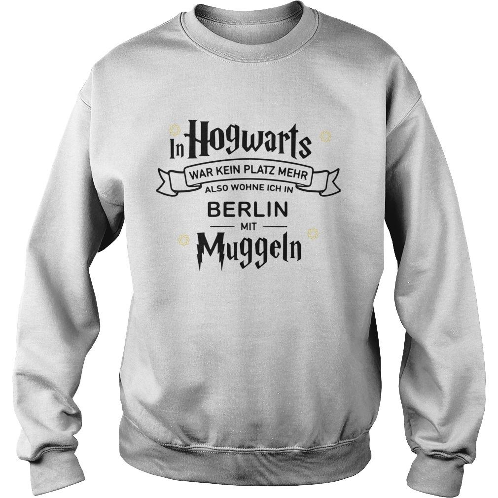 In Hogwarts War Kein Platz Mehr Als Wohne Ich In Berlin Mit Muggeln  Sweatshirt
