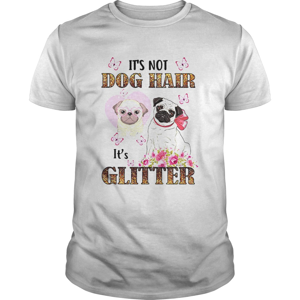 Pug Its Not Dog Hair Its Glitter  Unisex