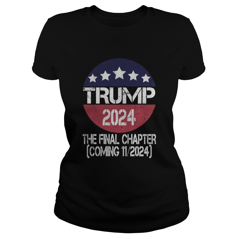 Trump 2024 The Final Chapter Coming 112024  Classic Ladies