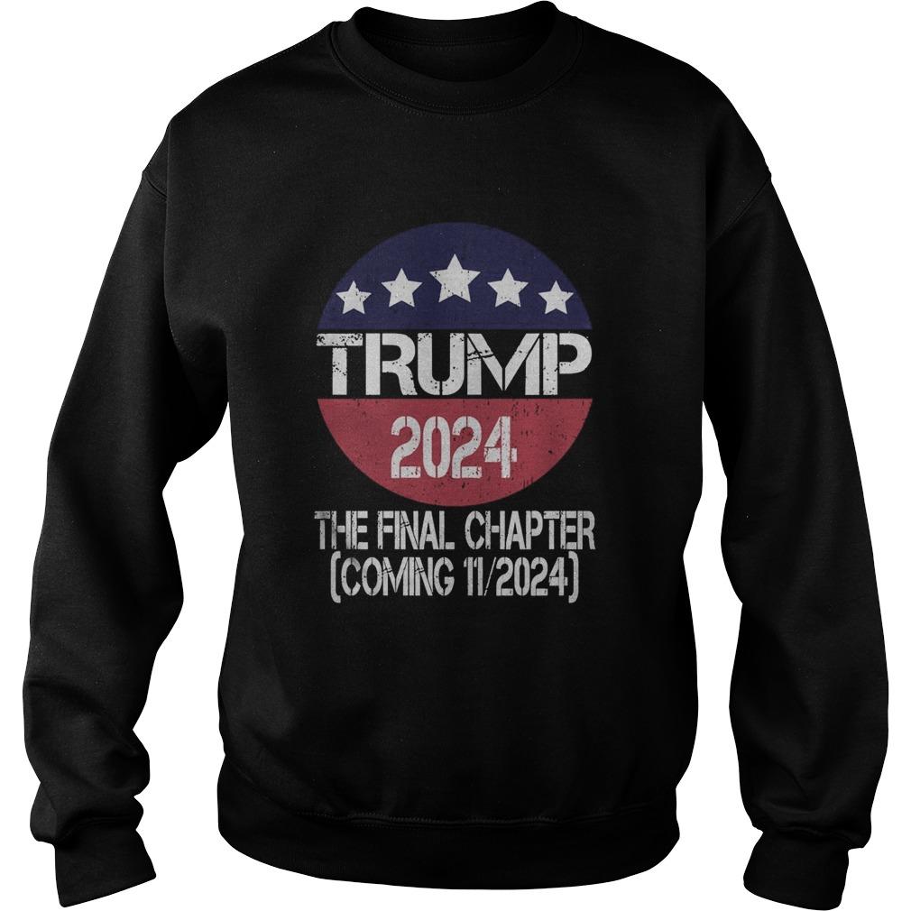 Trump 2024 The Final Chapter Coming 112024  Sweatshirt